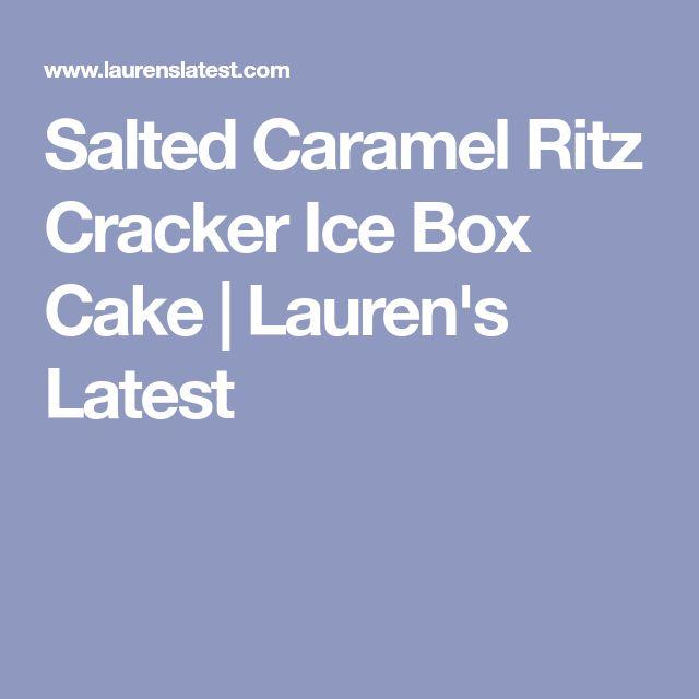 Salted Caramel Ritz Cracker Ice Box Cake | Lauren's Latest