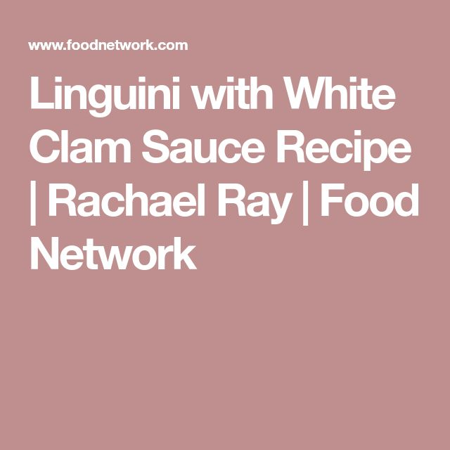 Linguini with White Clam Sauce Recipe | Rachael Ray | Food Network