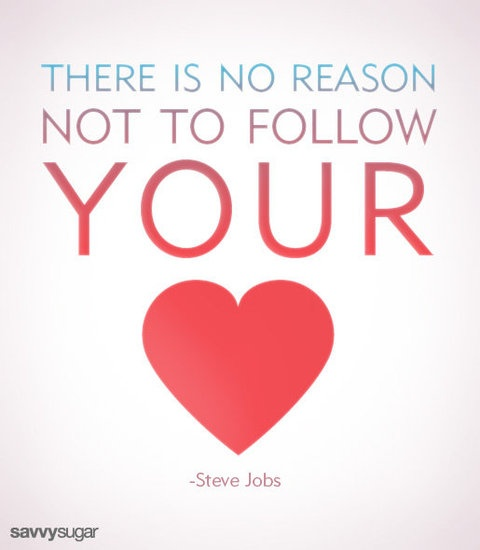 There is no reason not to follow your heart — Steve Jobs