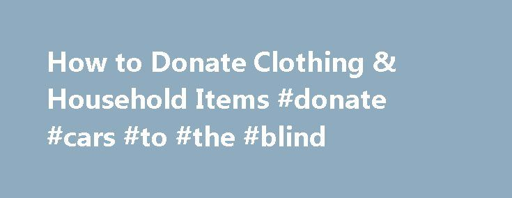 How to Donate Clothing & Household Items #donate #cars #to #the #blind http://new-jersey.remmont.com/how-to-donate-clothing-household-items-donate-cars-to-the-blind/  # Chartered by Congress, the Military Order of the Purple Heart, U.S.A. is a national organization composed entirely of combat wounded Veterans who have been awarded the Purple Heart Medal. The Order is founded on the decoration originally established by General George Washington in 1782 for gallantry, fidelity, and service…