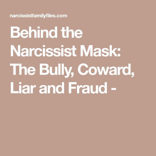 Behind the Narcissist Mask: The Bully, Coward, Liar and Fraud -
