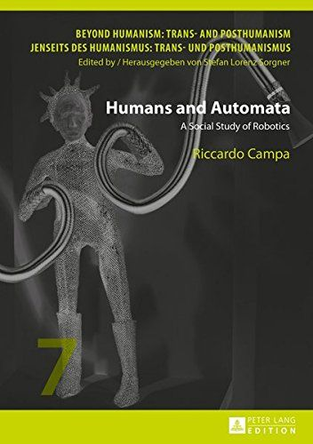 Humans And Automata: A Social Study Of Robotics (Beyond Humanism: Trans- And Posthumanism / Jenseits Des Humanismus: Trans- Und Posthumanismus) PDF
