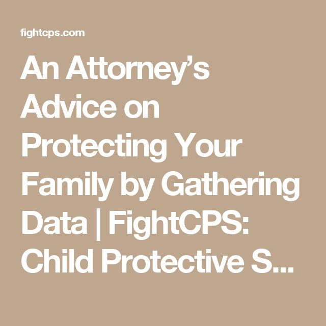 An Attorney's Advice on Protecting Your Family by Gathering Data   FightCPS: Child Protective Services-CPS-False Accusations