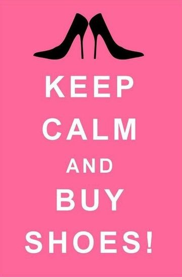 keep calm & buy shoes. @JRush: Buy Shoes, Good Ideas, Quotes, Fashion News, Keepcalm, Life Mottos, Keep Calm, Fashion Looks, Great Ideas