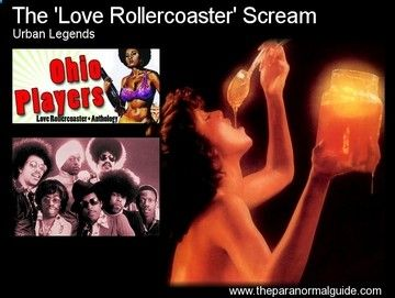 In the 1975 track Love Rollercoaster, on the Ohio Players album Honey, a scream which sounds like a woman in agony can be heard in the background, at one point in the song. This did not go unnoticed, and about a year after the songs release, a radio DJ started an urban legend. Was it that of the model on the albums cover, screaming in pain as heated honey burned her flesh? Was she stabbed to death outside of the recording booth, her screams picked up and put into the final track?
