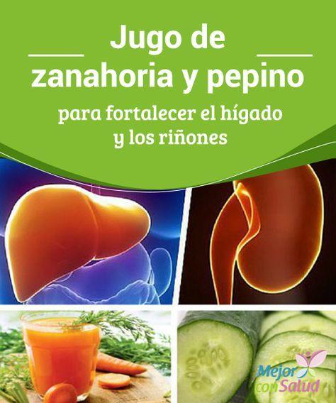 Jugo de zanahoria y pepino para fortalecer el hígado y los riñones  Además de contener vitaminas y antioxidantes el pepino es rico en fibra soluble que, además de saciarnos, favorece la producción de un gel que protege nuestro hígado