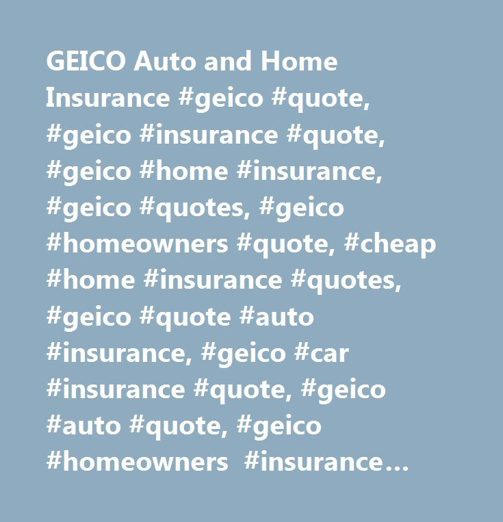 Geico Insurance Quotes Simple Geico Auto And Home Insurance Geico Quote Geico Insurance