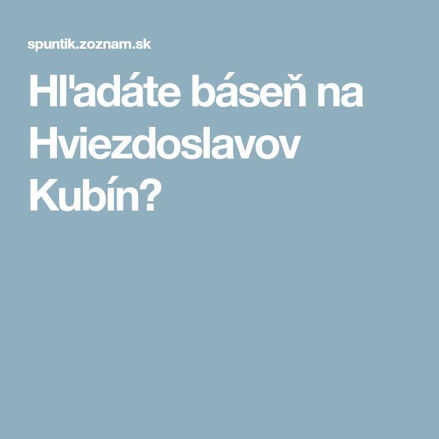 Hľadáte báseň na Hviezdoslavov Kubín?