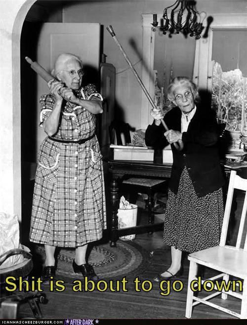 no feeble old ladies here **I laughed so hard when I saw this, and.....still laughing!!