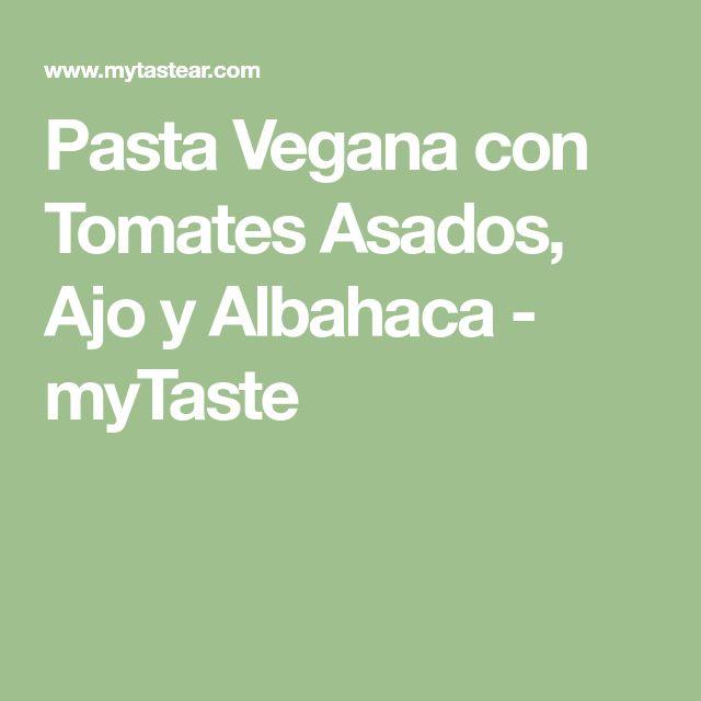 Pasta Vegana con Tomates Asados, Ajo y Albahaca - myTaste