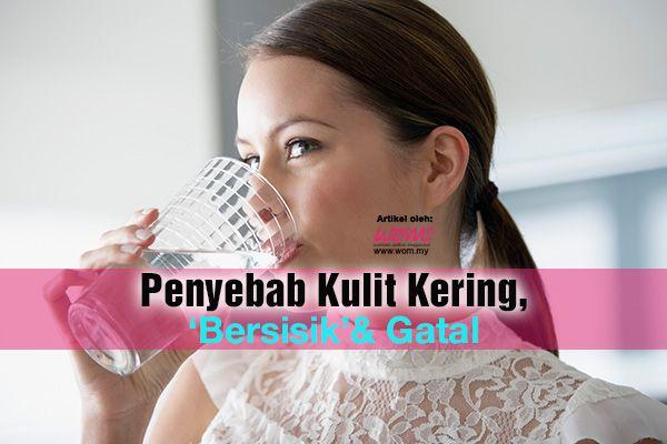 Penyebab Kulit Kering, 'Bersisik' and Gatal | http://www.wom.my/kecantikan/kulit-kering-bersisik-gatal/