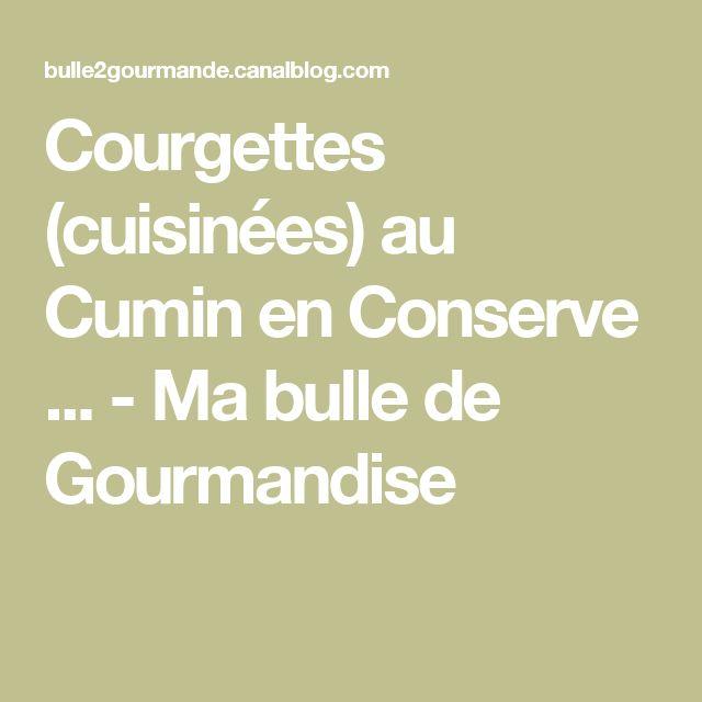 Courgettes (cuisinées) au Cumin en Conserve ... - Ma bulle de Gourmandise