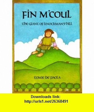 Fin MCoul The Giant of Knockmany Hill (9780823403851) Tomie DePaola , ISBN-10: 0823403858  , ISBN-13: 978-0823403851 ,  , tutorials , pdf , ebook , torrent , downloads , rapidshare , filesonic , hotfile , megaupload , fileserve