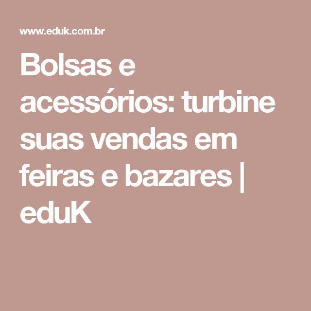 Bolsas e acessórios: turbine suas vendas em feiras e bazares | eduK