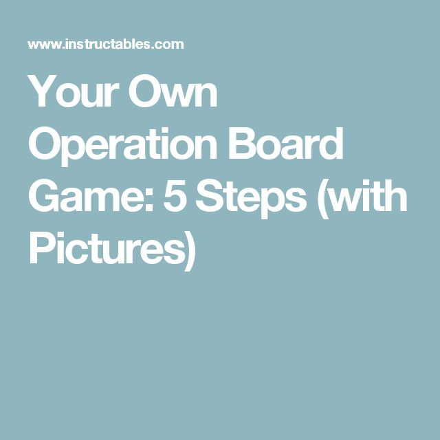 Your Own Operation Board Game: 5 Steps (with Pictures)