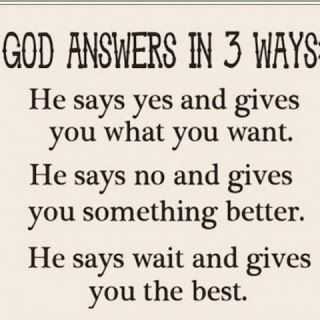 He ALWAYS answers prayers, and the answer is ALWAYS what is best for each of us, even if we don't see it that way at the time.