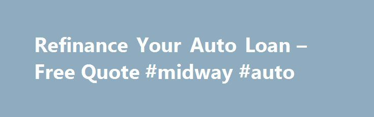 Refinance Your Auto Loan – Free Quote #midway #auto http://auto.remmont.com/refinance-your-auto-loan-free-quote-midway-auto/  #auto refinance bad credit # Complete Submit The Application Below 1.99% APR* Auto Finance Loans Simplified Need a loan to buy a new or used car or truck? Want to refinance your existing auto loan? Then CARCHEX can help you, hassle free. Nearly 100 lenders compete to give you the best deal. CARCHEX finds the [...]Read More...The post Refinance Your Auto Loan – Free…