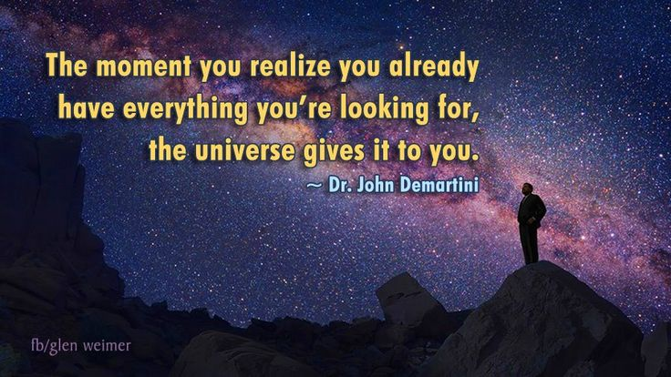 Dr. John Demartini quote: the moment you realize you already have everything you're looking for, the universe gives it to you.