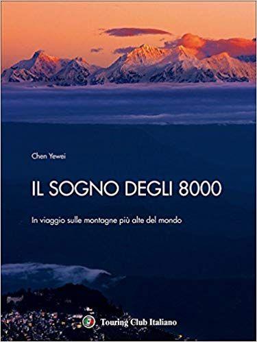 Scaricare Il sogno degli 8000. In viaggio sulle montagne più alte del mondo Libri PDF Gratis