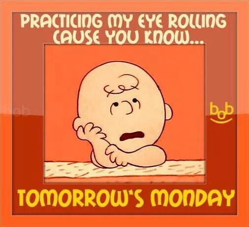 Tomorrow is Monday.. Today is Monday :(