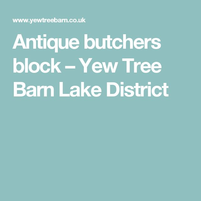 Antique butchers block – Yew Tree Barn Lake District