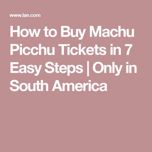 How to Buy Machu Picchu Tickets in 7 Easy Steps | Only in South America
