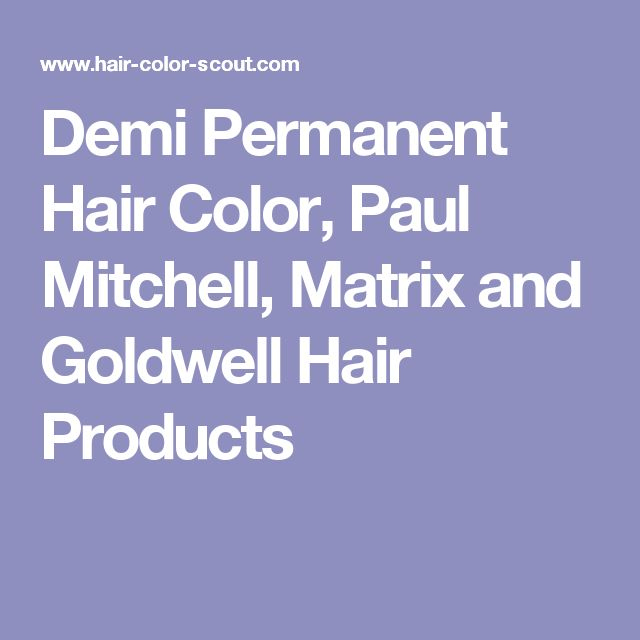 Demi Permanent Hair Color, Paul Mitchell, Matrix and Goldwell Hair Products