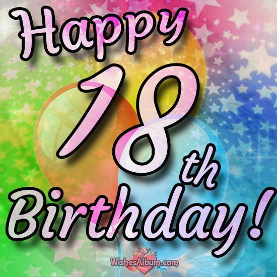 18th Birthday Wishes Happy 18th Birthday Quotes Birthday Wishes For Kids Daughter Birthday Cards