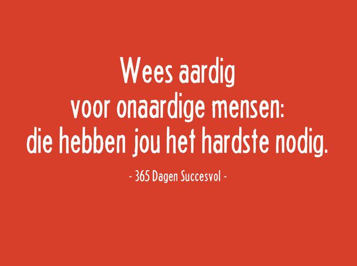 Wees #aardig voor onaardige mensen, die hebben jou het hardste nodig. #quote