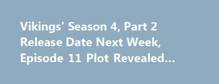 Vikings' Season 4, Part 2 Release Date Next Week, Episode 11 Plot Revealed #vikings #part #2, #tv http://ohio.nef2.com/vikings-season-4-part-2-release-date-next-week-episode-11-plot-revealed-vikings-part-2-tv/  # Movies TV Music Celebrity News Famous Relationships Rumors Movie Trailers Entertainment 2017-06-05 Sexy Netflix Movies: How To Find Steamy Streaming Content On Netflix, Plus List Of Five Must-See Films Entertainment 2017-06-05 Liam Gallagher Unimpressed With Brother Noel For Not…