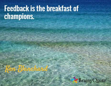 Feedback is the breakfast of champions. / Ken Blanchard