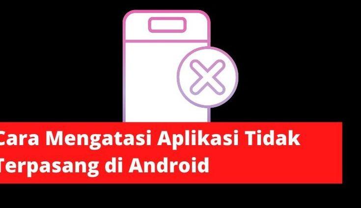 Cara Mengatasi Aplikasi Tidak Terpasang Di Android Aplikasi Android Berita Teknologi