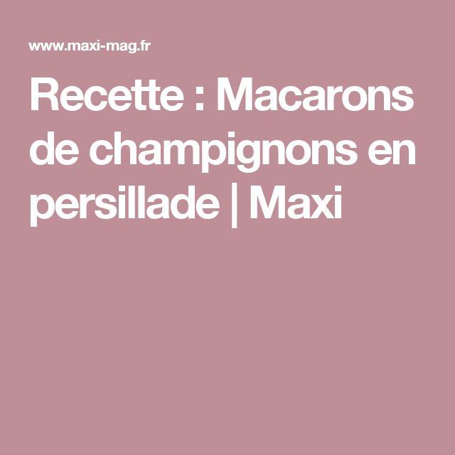Recette : Macarons de champignons en persillade | Maxi