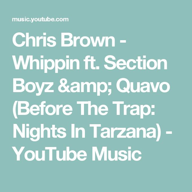 Chris Brown - Whippin ft. Section Boyz & Quavo (Before The Trap: Nights In Tarzana) - YouTube Music