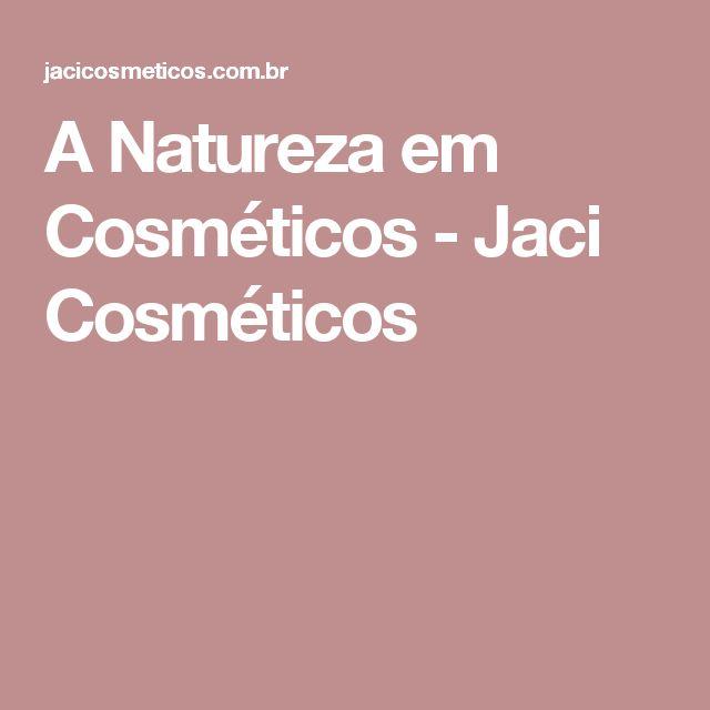 A Natureza em Cosméticos - Jaci Cosméticos