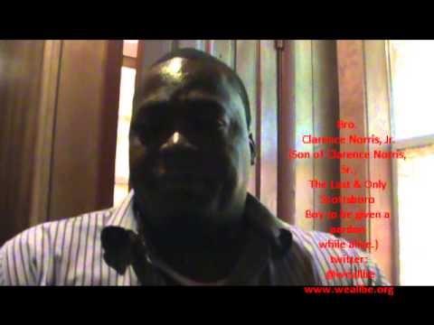 "Son of Scottsboro Boy Speaks Out on The Scottsboro Boys' Pardon & Exoneration 4/19/2013       ""Never Too Late For Justice: Bro. Clarence Norris Jr., son of Scottsboro Boy Clarence Norris Sr., Speaks Out on The Scottsboro Boys' Pardon and Exoneration..."""