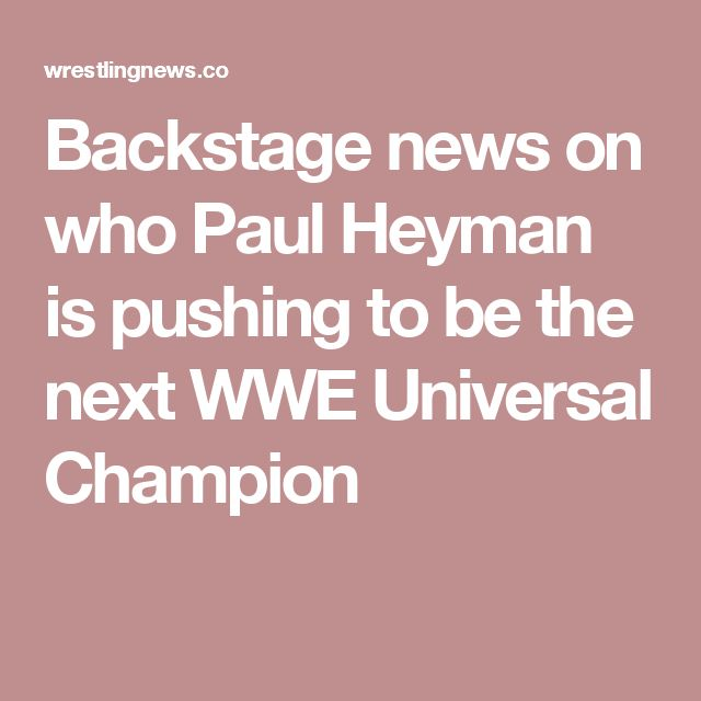 Backstage news on who Paul Heyman is pushing to be the next WWE Universal Champion