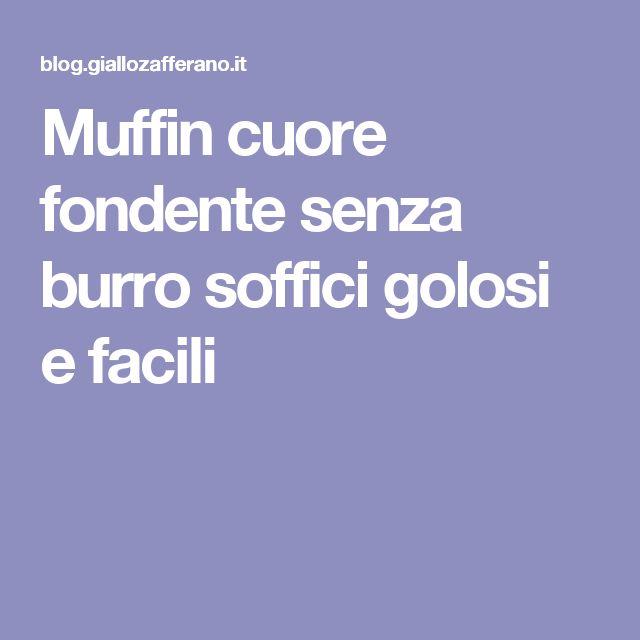 Muffin cuore fondente senza burro soffici golosi e facili