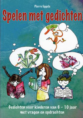 Spelen met gedichten : gedichten voor kinderen van 6-10 jaar met vragen en opdrachten (2013). Auteur: Pierre Eggels