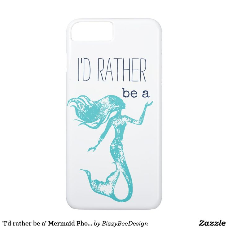 'I'd rather be a' Mermaid Phone Case