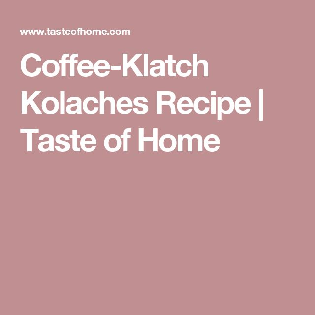 Coffee-Klatch Kolaches Recipe | Taste of Home