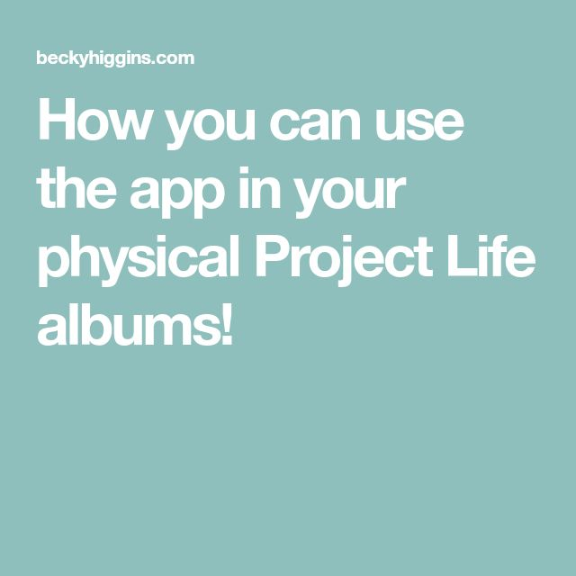 How you can use the app in your physical Project Life albums!
