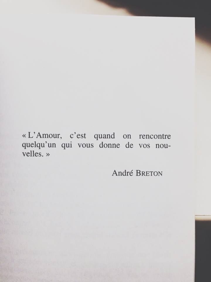 "André Breton •""Love is when you meet someone who gives you news about you."""