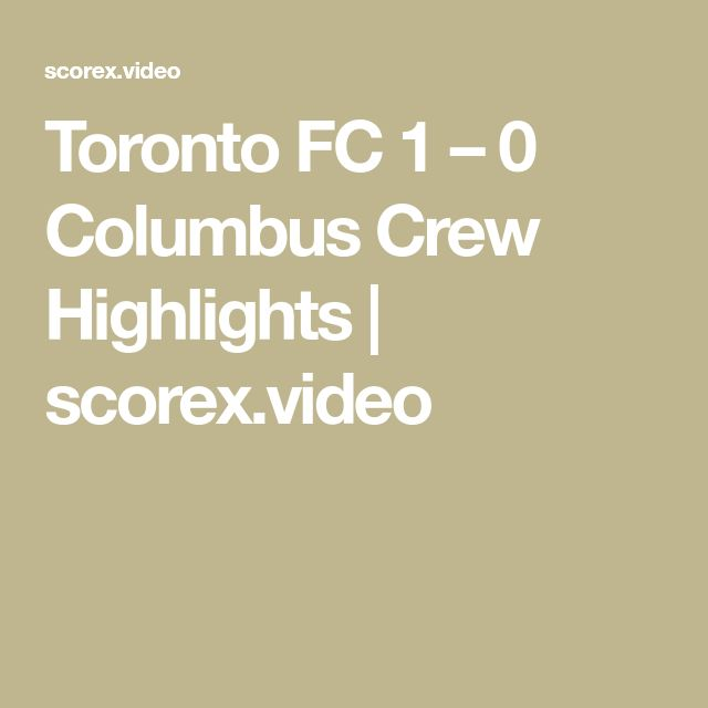 Toronto FC 1 – 0 Columbus Crew Highlights | scorex.video