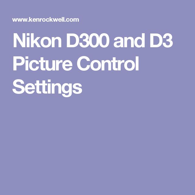 Nikon D300 and D3 Picture Control Settings