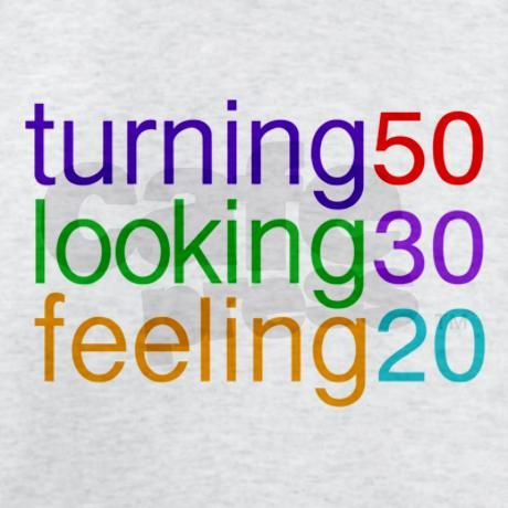 LOL!! Only in my dreams do I look 30 and feel 20!! But I like it anyway!!