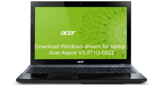 Acer Aspire V3-571G - Download all drivers for Windows 7 and Windows 8