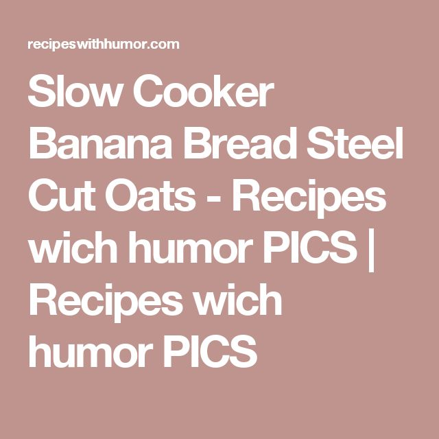 Slow Cooker Banana Bread Steel Cut Oats - Recipes wich humor PICS | Recipes wich humor PICS