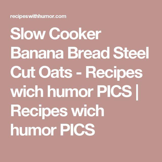 Slow Cooker Banana Bread Steel Cut Oats - Recipes wich humor PICS | Recipes wich humor PICS