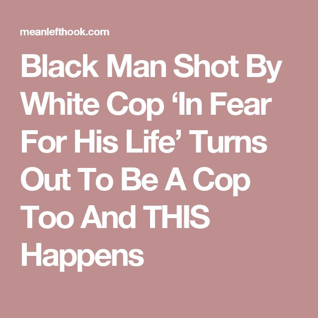 Black Man Shot By White Cop 'In Fear For His Life' Turns Out To Be A Cop Too And THIS Happens